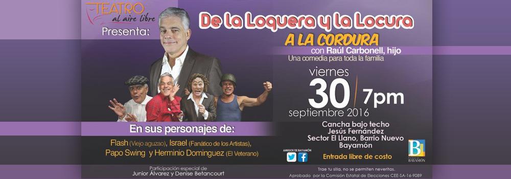 De la Loquera y la Locura a la Cordura el 30 de septiembre de2016 a las 7:00 p.m. en la Cancha Bajo Techo Jesús Fernández en Barrio Nuevo Bayamón