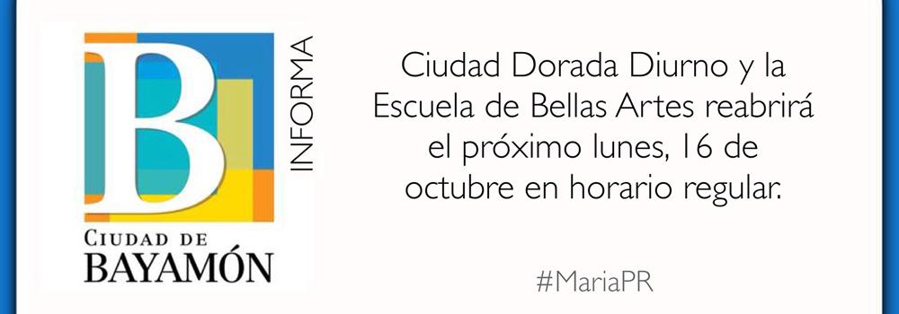 Ciudad Dorada Diurno y la Escuela de Bellas Artes reabrirá el próximo lunes, 16 de octubre en horario regular.