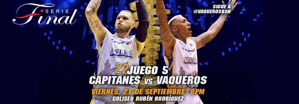 Juego 5 de Serie Final: Vaqueros vs. Capitanes: 21 de sept en el Coliseo Ruben Rodriguez